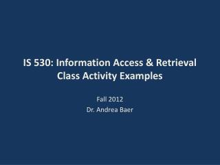 IS 530: Information Access & Retrieval Class Activity Examples