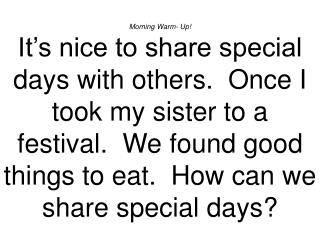 Morning Warm- Up It s nice to share special days with others.  Once I took my sister to a festival.  We found good thing