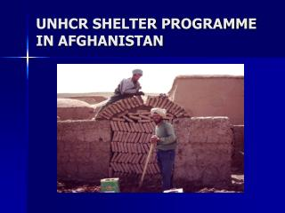 UNHCR SHELTER PROGRAMME IN AFGHANISTAN