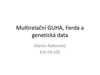 Multirelační  GUHA, Ferda a genetická data