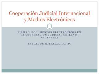 Cooperaci ón Judicial Internacional y Medios Electrónicos