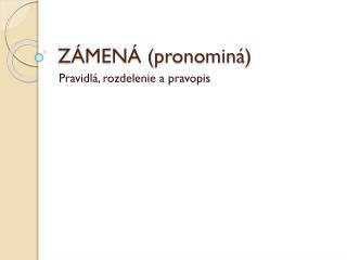 ZÁMENÁ ( pronominá )