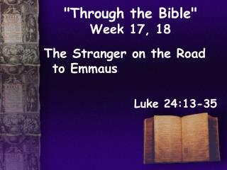 Through the Bible  Week 17, 18