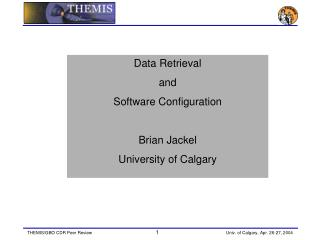 Data Retrieval and  Software Configuration Brian Jackel  University of Calgary