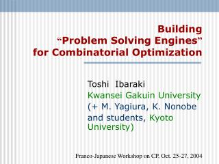 "Building "" Problem Solving Engines "" for Combinatorial Optimization"