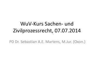 WuV -Kurs Sachen- und Zivilprozessrecht, 07.07.2014