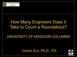 How Many Engineers Does It Take to Count a Roundabout? UNIVERSITY OF MISSOURI-COLUMBIA