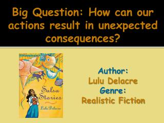 Big Question: How can our actions result in unexpected consequences