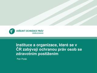 Instituce a organizace, které se v ČR zabývají ochranou práv osob se zdravotním postižením