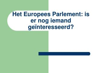 Het Europees Parlement: is er nog iemand ge�nteresseerd?