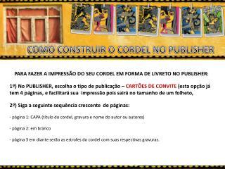 PARA FAZER A IMPRESSÃO DO SEU CORDEL EM FORMA DE LIVRETO NO PUBLISHER: