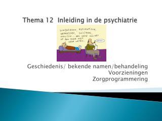 Thema 12  Inleiding  in de psychiatrie