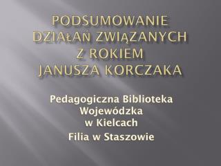 Podsumowanie działań związanych z rokiem Janusza Korczaka