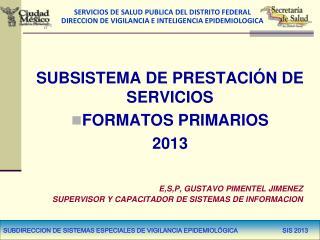 SUBSISTEMA DE PRESTACIÓN DE SERVICIOS FORMATOS PRIMARIOS  2013
