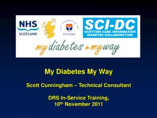My Diabetes My Way  Scott Cunningham   Technical Consultant  DRS In-Service Training,  10th November 2011