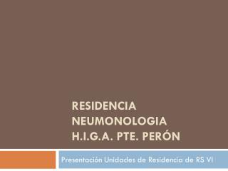 RESIDENCIA  NEUMONOLOGIA H.i.g.a. pte . Per�n