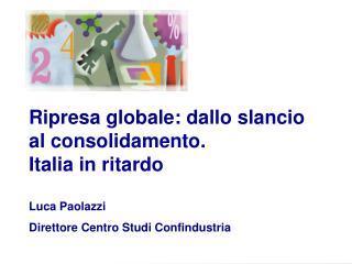 Ripresa globale: dallo slancio al consolidamento. Italia in ritardo Luca Paolazzi