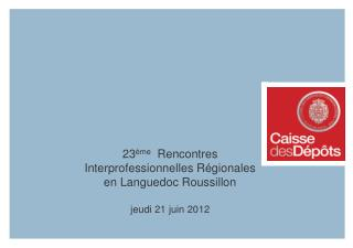 23 ème   Rencontres Interprofessionnelles Régionales en Languedoc Roussillon jeudi 21 juin 2012
