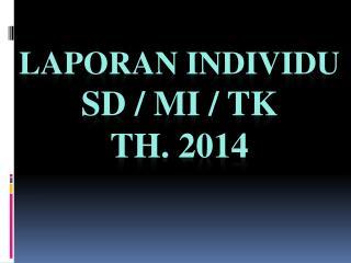 LAPORAN INDIVIDU  SD / MI / TK  Th. 2014