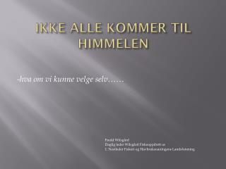 IKKE ALLE KOMMER TIL HIMMELEN