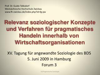 XV. Tagung für angewandte Soziologie des BDS 5. Juni 2009 in Hamburg Forum 3