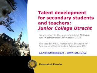 Talent  development for secondary students and teachers :  Junior College Utrecht