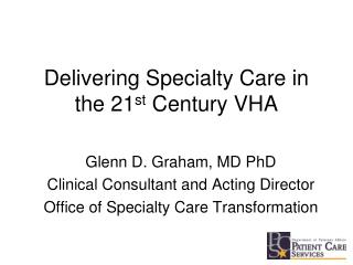 Delivering Specialty Care in the 21st Century VHA