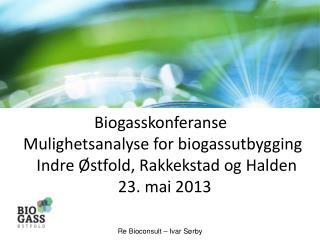 Biogasskonferanse  Mulighetsanalyse for biogassutbygging   Indre Østfold,  Rakkekstad  og Halden