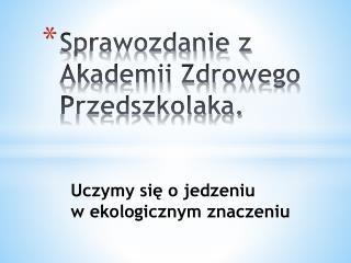 Sprawozdanie z Akademii Zdrowego Przedszkolaka.