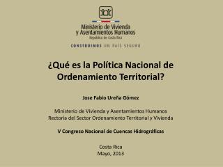 ¿Qué es la Política Nacional de Ordenamiento Territorial? Jose  Fabio Ureña Gómez