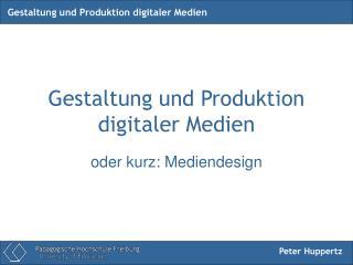 Gestaltung und Produktion digitaler Medien