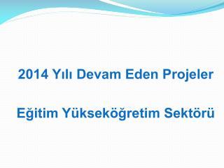 2014 Yılı Devam Eden Projeler