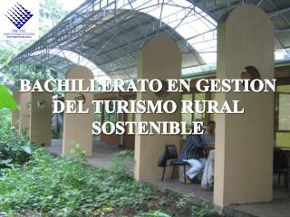 BACHILLERATO  EN  GESTION  DEL TURISMO  RURAL SOSTENIBLE