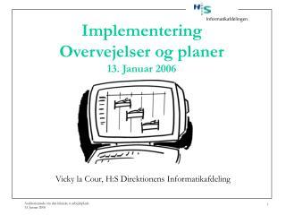 Implementering Overvejelser og planer 13. Januar 2006