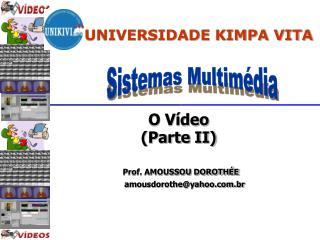 O Vídeo (Parte II) Prof. AMOUSSOU DOROTHÉE      amousdorothe@yahoo.br