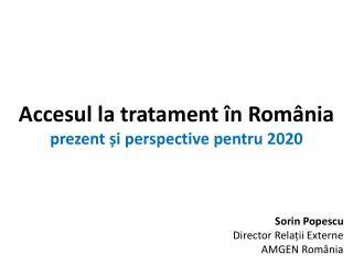 Accesul  la  tratament în România prezent și  perspective  pentru 2020