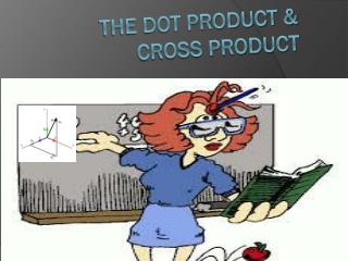 The Dot Product & Cross Product