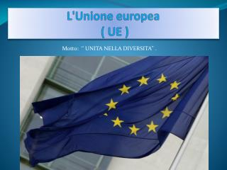 L'Unione  europea ( UE )