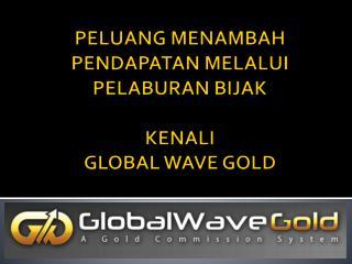 PELUANG MENAMBAH PENDAPATAN MELALUI PELABURAN BIJAK KENALI  GLOBAL WAVE GOLD
