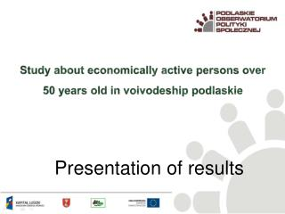 Study about economically active persons over  50  years  old  in voivodeship  podlaskie