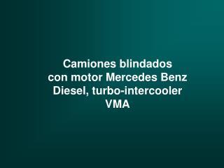 Camiones blindados con motor Mercedes Benz Diesel, turbo-intercooler VMA