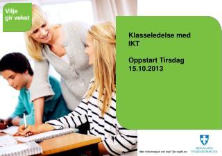 Klasseledelse med IKT Oppstart Tirsdag 15.10.2013