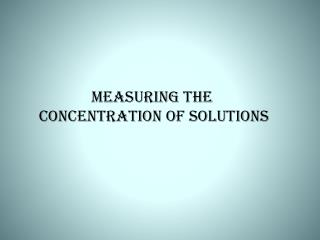 Measuring the  Concentration of Solutions