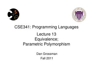 CSE341: Programming Languages Lecture  13 Equivalence; Parametric Polymorphism