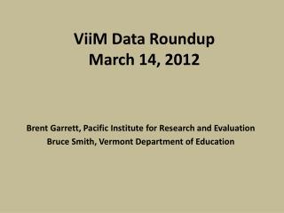 ViiM Data Roundup March 14, 2012