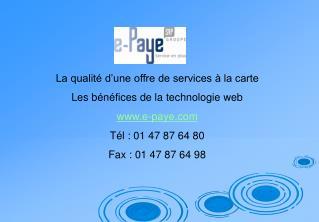 La qualit  d une offre de services   la carte  Les b n fices de la technologie web e-paye T l : 01 47 87 64 80 Fax : 01