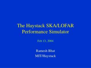 The Haystack SKA/LOFAR  Performance Simulator
