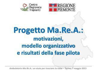 P rogetto  Ma.Re.A .:  motivazioni ,  modello  organizzativo  e  risultati della fase  pilota