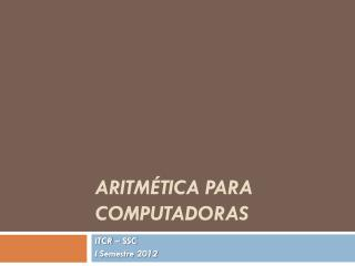 Aritmética  PARA COMPUTADORAS