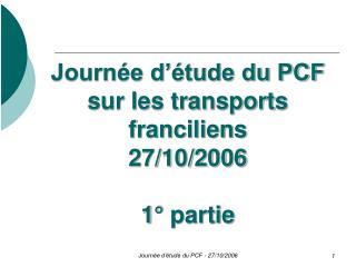 Journée d'étude du PCF sur les transports franciliens 27/10/2006 1° partie